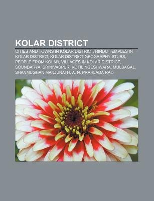 Kolar District - Cities and Towns in Kolar District, Hindu Temples in Kolar District, Kolar District Geography Stubs, People...