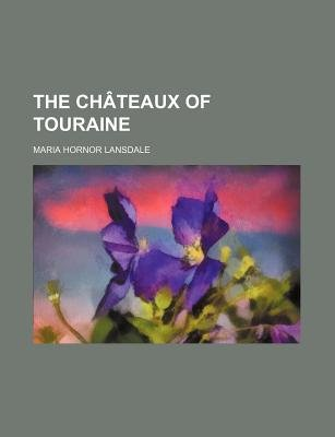 The Chateaux of Touraine (Paperback): Maria Hornor Lansdale
