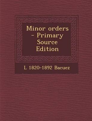 Minor Orders - Primary Source Edition (Paperback): L 1820-1892 Bacuez