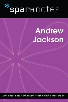 Andrew Jackson (Sparknotes Biography Guide) (Electronic book text): Spark Notes