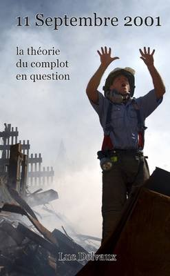 11 Septembre 2001, La Theorie Du Complot En Question (French, Paperback): Luc Delvaux