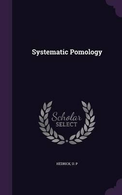 Systematic Pomology (Hardcover): U.P. Hedrick