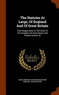 The Statutes at Large, of England and of Great Britain - From Magna Carta to the Union of the Kingdoms of Great Britain and...
