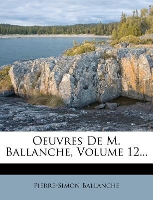 Oeuvres de M. Ballanche, Volume 12... (English, French, Paperback): Pierre-Simon Ballanche