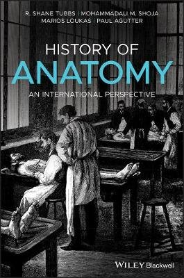 History of Anatomy - An International Perspective (Hardcover): R. Shane Tubbs, Mohammadali M. Shoja, Marios Loukas, Paul Agutter