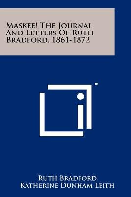 Maskee! the Journal and Letters of Ruth Bradford, 1861-1872 (Paperback): Ruth Bradford