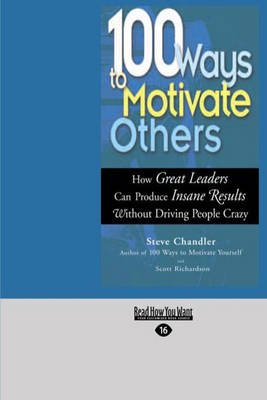100 Ways to Motivate Others - How Great Leaders Can Produce Insane Results without Driving People Crazy (Large print,...