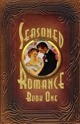 Seasoned Romance, Book One - Ten surprising interviews with age 60-plus men and women who reveal candid, often-intimate details...
