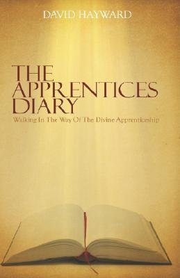 The Apprentices Diary - Walking In The Way Of The Divine Apprenticeship (Hardcover): David Hayward