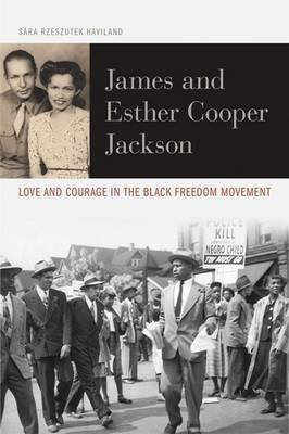 James and Esther Cooper Jackson - Love and Courage in the Black Freedom Movement (Hardcover): Sara Rzeszutek Haviland