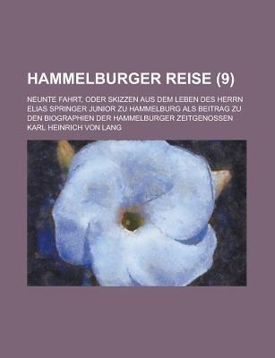 Hammelburger Reise; Neunte Fahrt, Oder Skizzen Aus Dem Leben Des Herrn Elias Springer Junior Zu Hammelburg ALS Beitrag Zu Den...