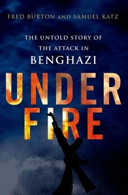 Under Fire: The Untold Story of the Attack in Benghazi (Electronic book text): Fred Burton, Samuel M. Katz
