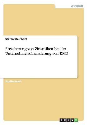 Absicherung Von Zinsrisiken Bei Der Unternehmensfinanzierung Von Kmu (German, Paperback): Stefan Steinhoff