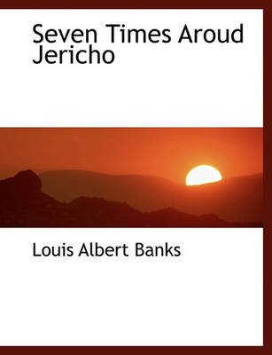Seven Times Aroud Jericho (Paperback): Louis Albert Banks