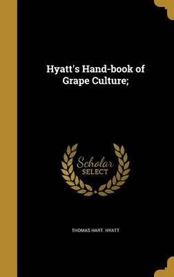 Hyatt's Hand-Book of Grape Culture; (Hardcover): Thomas Hart Hyatt