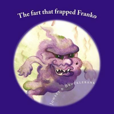 The Fart That Frapped Franko (Paperback): Tanisha Jowsey, Mike Jowsey