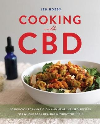 Cooking With Cbd - 50 Delicious Cannabidiol- and Hemp-Infused Recipes for Whole Body Healing Without the High (Paperback): Jen...
