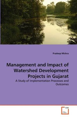 Management and Impact of Watershed Development Projects in Gujarat (Paperback): Pradeep Mishra