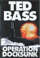 Operation Docksunk (Paperback): Ted Bass