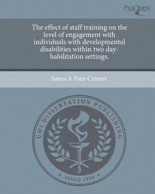 The Effect of Staff Training on the Level of Engagement with Individuals with Developmental Disabilities Within Two...