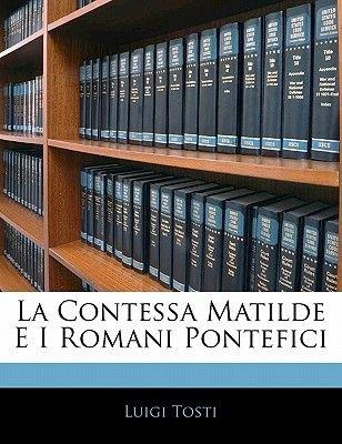 La Contessa Matilde E I Romani Pontefici (English, Italian, Paperback): Luigi Tosti