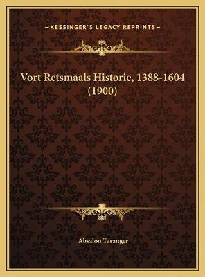 Vort Retsmaals Historie, 1388-1604 (1900) (Multiple languages, Hardcover): Absalon Taranger