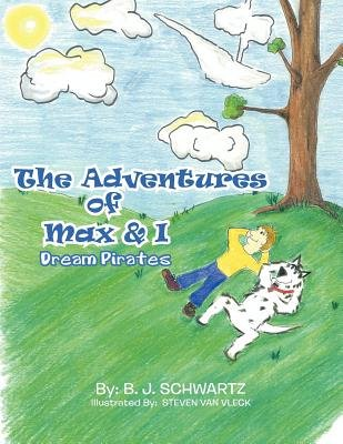 The Adventures of Max & I - Dream Pirates (Paperback): B.J. Schwartz