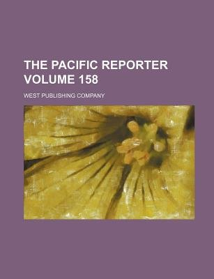 The Pacific Reporter Volume 158 (Paperback): West Publishing Company