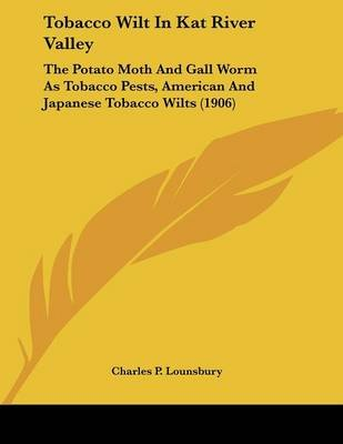 Tobacco Wilt in Kat River Valley - The Potato Moth and Gall Worm as Tobacco Pests, American and Japanese Tobacco Wilts (1906)...