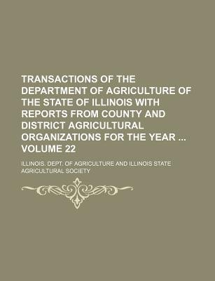Transactions of the Department of Agriculture of the State of Illinois with Reports from County and District Agricultural...