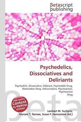 Psychedelics, Dissociatives and Deliriants (Paperback): Lambert M. Surhone, Miriam T. Timpledon, Susan F. Marseken