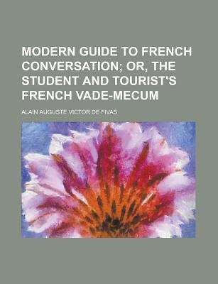 Modern Guide to French Conversation (Paperback): Alain Auguste Victor de. Fivas