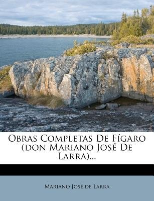 Obras Completas de F Garo (Don Mariano Jos de Larra)... (Spanish, Paperback): Mariano Jose De Larra