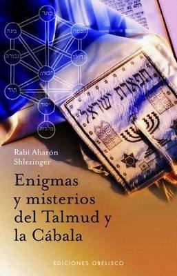 Enigmas y Misterios del Talmud y la Cabala (Spanish, Paperback): Aharon Shlezinger