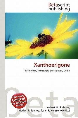 Xanthoerigone (Paperback): Lambert M. Surhone, Miriam T. Timpledon, Susan F. Marseken