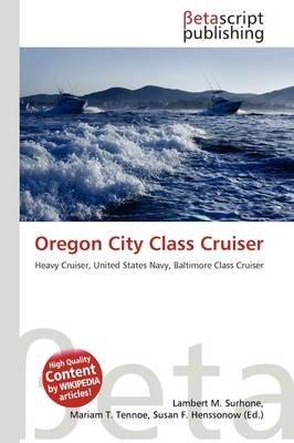 Oregon City Class Cruiser (Paperback): Lambert M. Surhone, Mariam T. Tennoe, Susan F. Henssonow