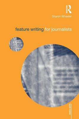 Feature Writing for Journalists (Paperback, New edition): Sharon Wheeler