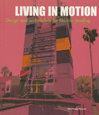 Living in Motion - Design and Architecture for Flexible Dwelling (Paperback): M. Schwartz-Clauss