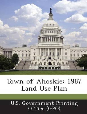 Town of Ahoskie - 1987 Land Use Plan (Paperback): U. S. Government Printing Office (Gpo)