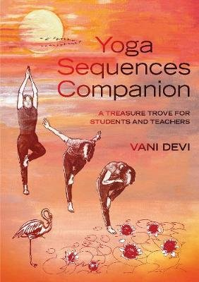 Yoga Sequences Companion - A treasure trove for students and teachers (Paperback): Vani Devi