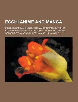Ecchi Anime and Manga - Ecchi, Kekko Kamen, Kissxsis, Mahoromatic, Kanokon, Bludgeoning Angel Dokuro-Chan, Harenchi Gakuen,...