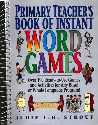 Primary Teacher's Book of Instant Word Games - Over 190 Ready-to-Use Games and Activities for Any Basal or Whole Language...