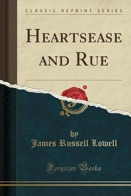 Heartsease and Rue (Classic Reprint) (Paperback): James Russell Lowell