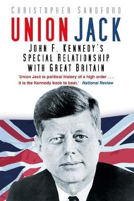 Union Jack - John F. Kennedy's Special Relationship with Great Britain (Hardcover): Christopher Sandford