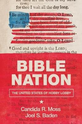 Bible Nation - The United States of Hobby Lobby (Hardcover): Candida R Moss, Joel S. Baden