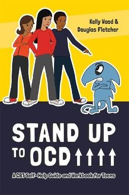 Stand Up to OCD! - A CBT Self-Help Guide and Workbook for Teens (Paperback): Kelly Wood, Douglas Fletcher