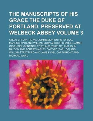The Manuscripts of His Grace the Duke of Portland, Preserved at Welbeck Abbey Volume 3 (Paperback): Great Britain Royal...