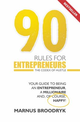 90 Rules For Entrepreneurs - Your Guide To Being An Entrepreneur, A Millionaire And Of Course, Happy! (Paperback): Marnus...