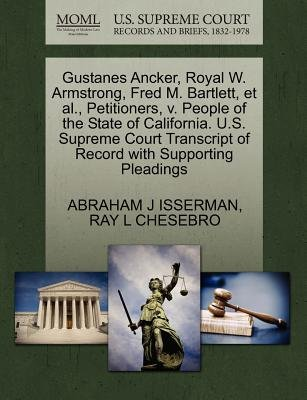 Gustanes Ancker, Royal W. Armstrong, Fred M. Bartlett, et al., Petitioners, V. People of the State of California. U.S. Supreme...