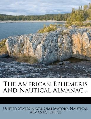 The American Ephemeris and Nautical Almanac... (Paperback): United States Naval Observatory. Nautica
